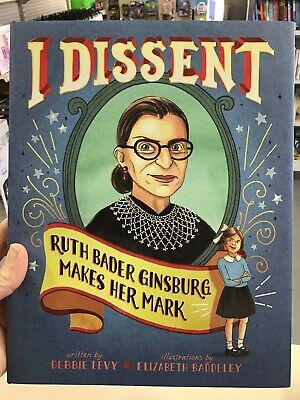 I Dissent : Ruth Bader Ginsburg Makes Her Mark by Debbie Levy (2016, Hardcover)
