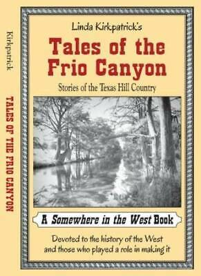 Tales of the Frio Canyon: Stories of The Texas Hill Country