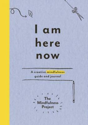 I Am Here Now A creative mindfulness guide and journal. With Meditation aud 3062
