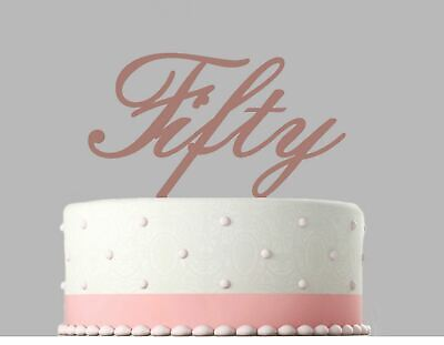 Fifty 50th Birthday Rose Gold mirror Acrylic Decoration Cake Topper.124