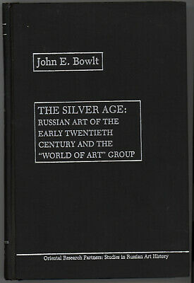 Silver Age Russian Art of Early Twentieth Century by John E. Bowlt. 1979 1st Ed