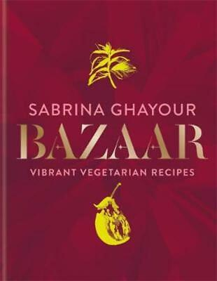 Bazaar: Vibrant vegetarian and plant-based recipes Sabrina Ghayour