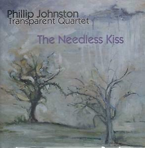 PHILLIP JOHNSTON TRANSPARENT QUARTET Needless Kiss CD USA Koch 1998 11