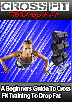 Cross Fit to Drop FAT, beginners guide to Cross Fit Training to Lose FAT Ebook