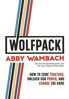 WOLFPACK How to Come Together Unleash Our Power by Abby Wambach Hardcover NEW