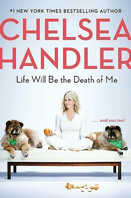 Life Will Be the Death of Me and you too! by Chelsea Handler Hardcover funny NEW