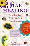 Star Healing: Sun Sign Health Succe: Your Sun-sign, Your Health and Your Success