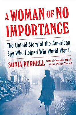 A Woman of No Importance The Untold Story Hardcover by Sonia Purnell TOP SELLER