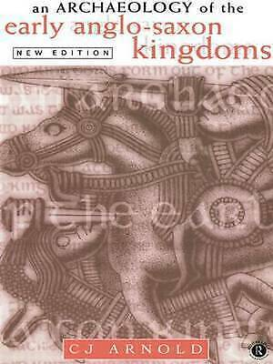 An Archaeology of the Early Anglo-Saxon Kingdoms, Arnold, C. J., Very Good Book