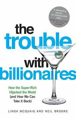 The Trouble with Billionaires: How The Super-Rich Hijacked The World (And How We