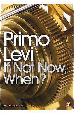 If Not Now, When? (Penguin Modern Classics) by Levi, Primo