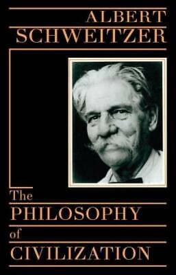The Philosophy of Civilization by Schweitzer, Albert