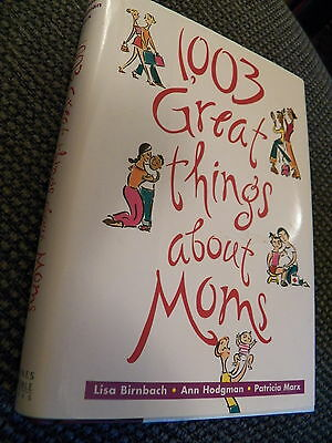 Book - 1,003 Great Things About Moms - Lisa Birnbach - Hardcover
