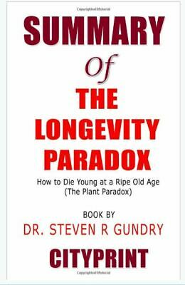 Summary of The Longevity Paradox: How to Die Young at a Ripe (Paperback-2019) r
