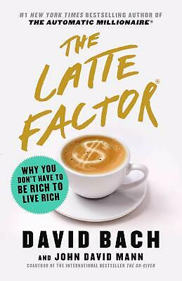 The Latte Factor Why You Don't Have to Be Rich to Live Rich Hardcover David Bach