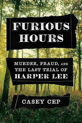 Furious Hours Murder Fraud and the Last Trial of Harper Lee Hardcover Casey Cep