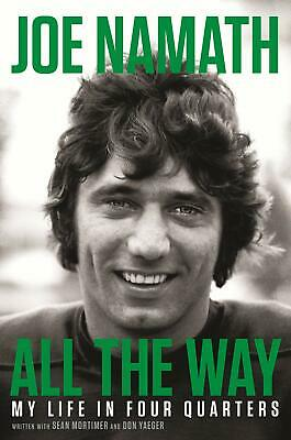 All the Way My Life in Four Quarters by Joe Namath Hardcover 50th anniversary