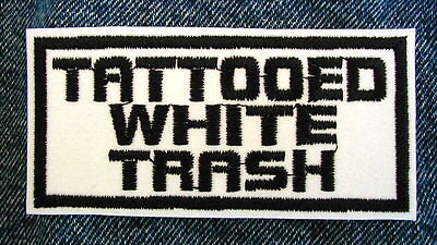 TATTOOED WHITE TRASH Biker Motorcycle Patch by DIXIEFARMER in Black on White
