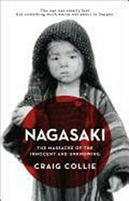 Nagasaki: The Massacre of the Innocent and Unknowing Craig Collie