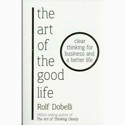 The Art of The Good Life  By Rolf Dobelli   -  9781473697454