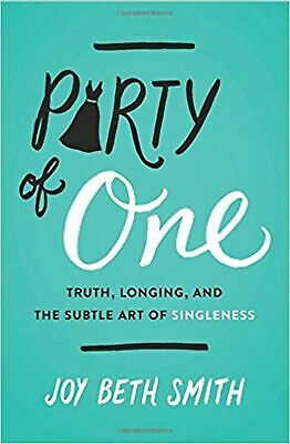 Party of One: Truth, Longing, and the Subtle Art of Singleness [Paperback] Sm...
