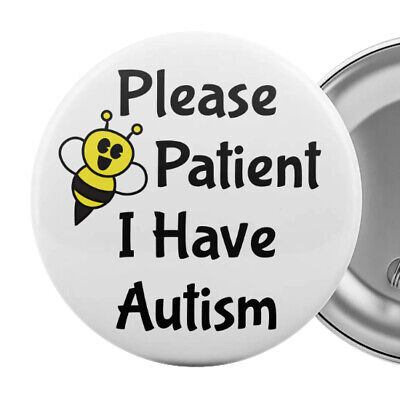 "Please Be Patient I Have Autism Badge Button Pin 2.25"" Autistic Aspergers Aid"