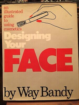 DESIGNING YOUR FACE BY WAY BANDY An Illustrated Guide to Using Cosmetics 1977