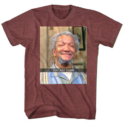 5fab0be41 Redd Foxx You Just Dumb Snap Chat Mens T Shirt Sandford & Sons Fred Parody  Quote
