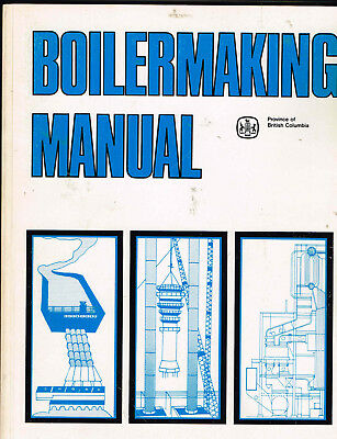Boilermaking Manual, Tools, Fabrication, Welding, Tanks and Stacks ect.