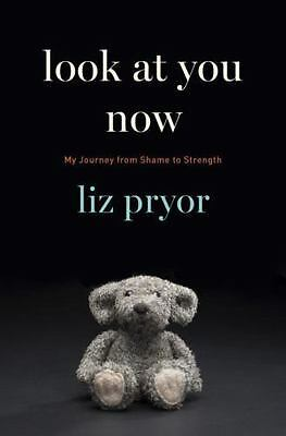 Look at You Now : My Journey from Shame to Strength by Liz Pryor (2016,...