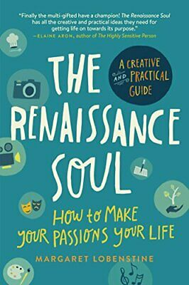 The Renaissance Soul: How to Make Your Passions Your Life - A Creative and Pract