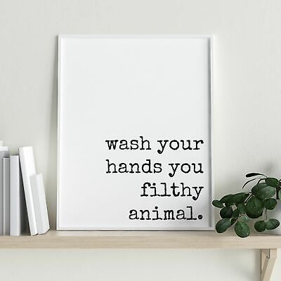 Wash Your Hands You Filthy Animal Quote Print