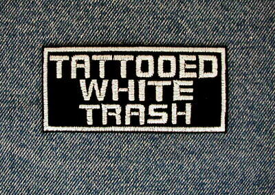 TATTOOED WHITE TRASH Biker Motorcycle Patch by DIXIEFARMER Black and White