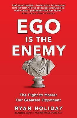 Ego is the Enemy: The Fight to Master Our Greatest Opponent by Ryan Holiday (Pa…