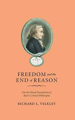 Freedom and the End of Reason: On the Moral Foundation of Kant's Critical Philos