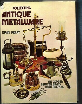 Collecting Antique Metalware-Tin, Copper, etc. HB w/dj-Evan Perry-1974-191 pages