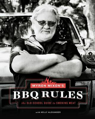 Myron Mixon's BBQ Rules: The Old-School Guide to Smoking Mea