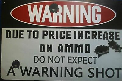 Warning Due To The Price Increase Of Ammo Do Not Expect Shot New 8 X 10 Gun Sign