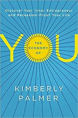 The Economy of You: Discover Your Inner Entrepreneur and Recession-Proof Your...