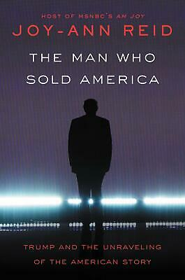 The Man Who Sold America Trump and the Unraveling by Joy-Ann Reid Hardcover NEW