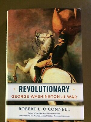 Revolutionary: George Washington at War by Robert L. O'Connell Hardcover 2019