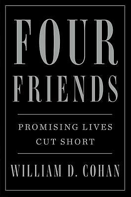 Four Friends Promising Lives Cut Short by William D. Cohan Hardcover BEST SELLER