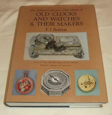 OLD CLOCKS & WATCHES & Their Makers. FJ Britten Antique collectors club edition