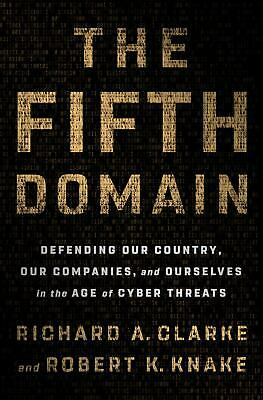 The Fifth Domain Defending Our Country, Our Companies Richard A Clarke Hardcover