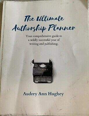 The Ultimate Authorship Planner Comprehensive Guide... Audrey Ann Hughey
