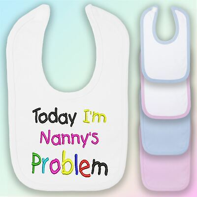 Today I/'m Nannys Problem Baby Bib Cute Funny Cute Funny Baby Bib B029