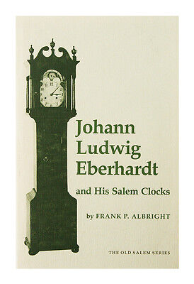 Johann Ludwig Eberhardt and His Salem Clocks by Frank P. Albright (1978,...