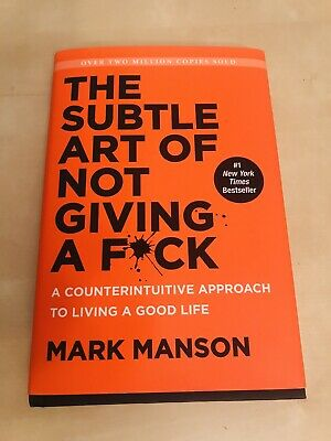 The Subtle Art of Not Giving a F*ck: A Counterintuitive Approach to Living a Goo