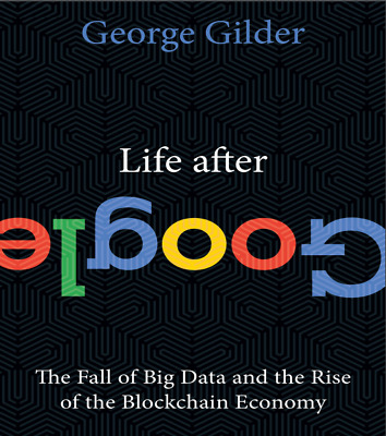 Life after Google _ the fall of big data and....the blockchain economy**eB00k**