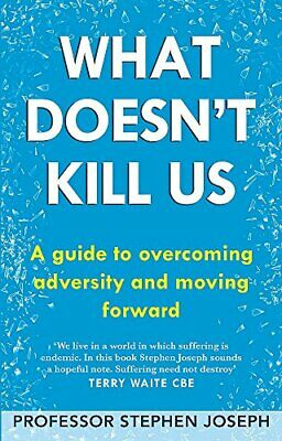 What Doesnt Kill Us A guide to overcoming adversity and moving forward